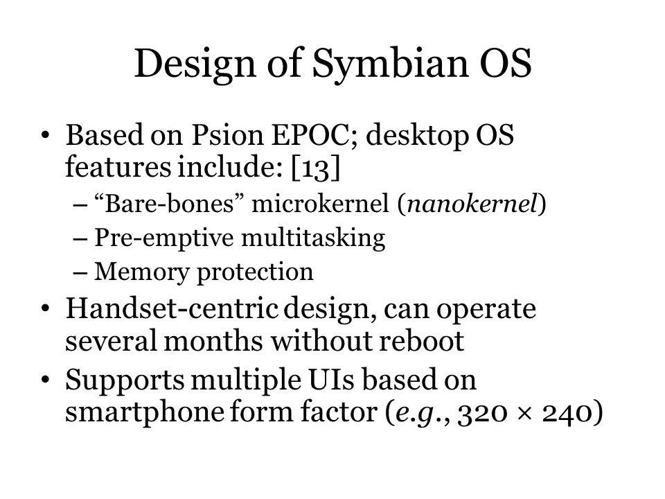 Design of Symbian OS Based on Psion EPOC; desktop OS features include: [13] Bare-bones microkernel (nanokernel)